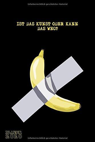 IST DAS KUNST ODER KANN DAS WEG? PLANER 2020 MONATLICHER & WÖCHENTLICHER NOTIZBUCH KALENDER: 6x9 Zoll (ähnlich A5 Format) Organizer von DEZ 19 bis JAN ... - Wochen Art Basel Banane Klebeband bananaart