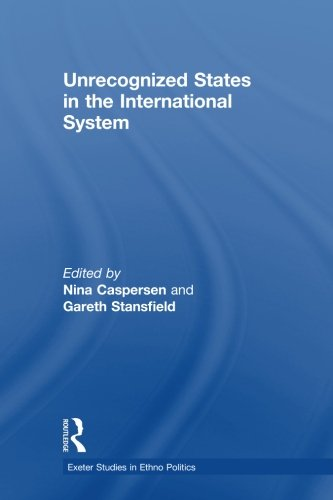 Unrecognized States in the International System (Exeter Studies in Ethno Politics)