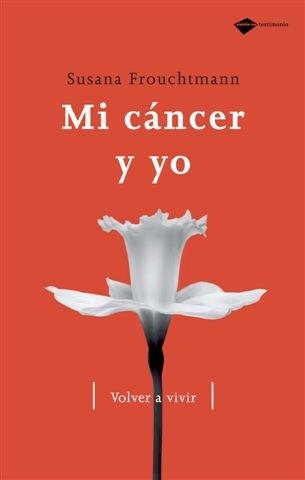 Descargar Libro Mi Cancer Y Yo (Testimonio) de Susana Frouchtmann
