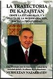 LA TRAYECTORIA DE KAZAJSTAN DESDE LA ESTABILIDAD Y A TRAVES DE LA MODERNIZACION HACIA LA PROSPERIDAD