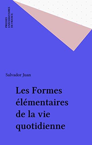Les Formes élémentaires de la vie quotidienne (Le sociologue) par Salvador Juan