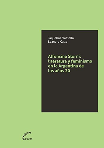 Alfonsina Storni. Literatura y feminismo en la Argentina de los años 20 (JQKA)
