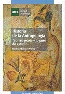 Historia de La Antropología, Teorías, Praxis y Lugares de Estudio por Ubaldo MARTÍNEZ VEIGA
