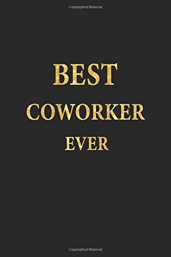Best Coworker Ever: Lined Notebook, Gold Letters Cover, Diary, Journal, 6 x 9 in., 110 Lined Pages