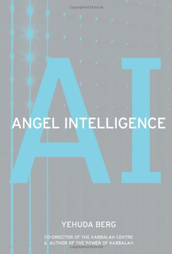 Angel Intelligence: Exploring the Role of Angels in the Universe and in Our Lives Through Kabbalah