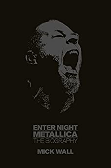 Metallica: Enter Night: The Biography (English Edition) par [Wall, Mick]