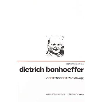 Dietrich Bonhoeffer. Vie. Pensée. Témoignage.