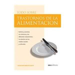 Todo Sobre Trastornos De La Alimentacion/ Everything About Migranes and Nutrition