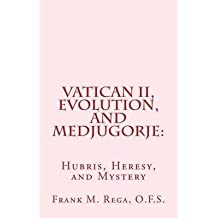 [(Vatican II, Evolution, and Medjugorje : Hubris, Heresy, and Mystery)] [By (author) Frank M Rega] published on (February, 2014)
