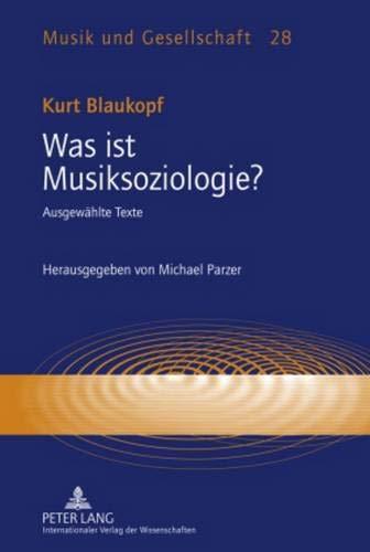 Was ist Musiksoziologie?: Ausgewählte Texte- Herausgegeben von Michael Parzer (Musik und Gesellschaft, Band 28)