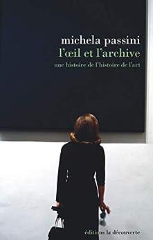 L'oeil et l'archive (ECRIT HISTOIRE)