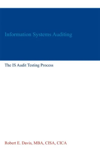 Information Systems Auditing: The IS Audit Testing Process (English Edition)
