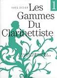 Les Gammes du Clarinettiste : Gammes préparatoires à la musique du XIXe siècle, tome 1