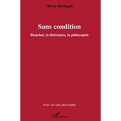 Sans condition. Blanchot, la littérature, la philosophie