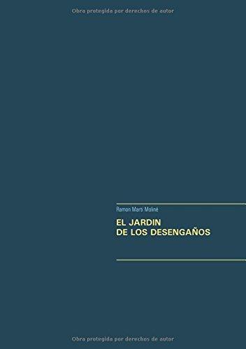 EL JARDIN DE LOS DESENGAÑOS por Ramon Marti Moliné
