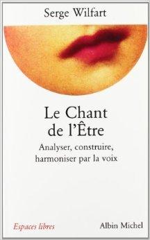 Le Chant de l'tre : Analyser, construire, harmoniser par la voix de Serge Wilfart,Jacques Deperme (Prface) ( 25 septembre 1997 )