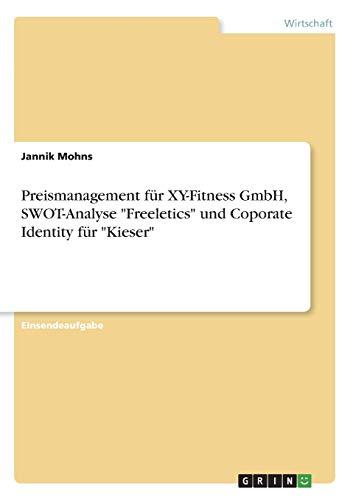 """Preismanagement für XY-Fitness GmbH, SWOT-Analyse """"Freeletics"""" und Coporate Identity für """"Kieser"""""""