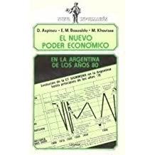 El Nuevo Poder Economico en la Argentina de los Anos 80
