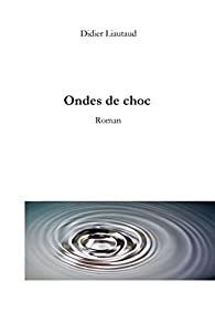Ondes de choc: Roman par Didier Liautaud