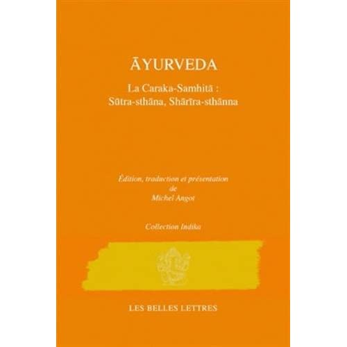 Caraka-Samhita. Traité d'Ãyurveda - Volume I: Le livre des Principes (Sutrasthana) et le Livre du Corps (Sharirasthana)