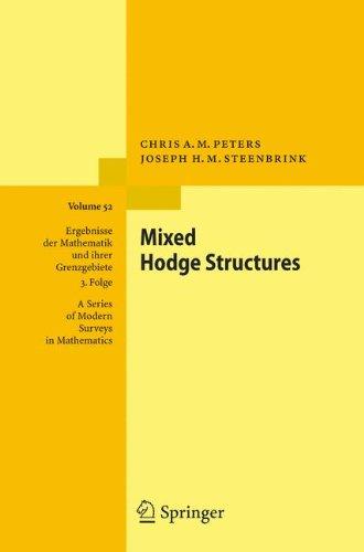Mixed Hodge Structures (Ergebnisse der Mathematik und ihrer Grenzgebiete. 3. Folge / A Series of Modern Surveys in Mathematics)