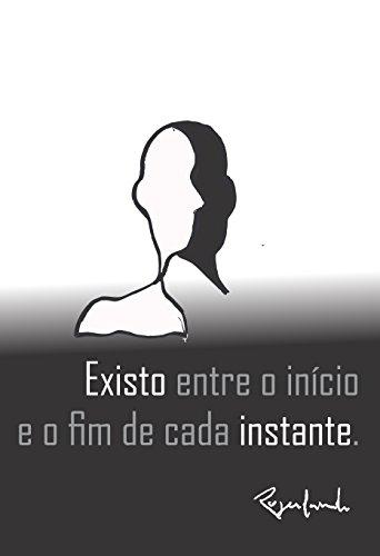 Existo entre o início e o fim de cada instante (Portuguese Edition) por Rogerlando Cavalcante