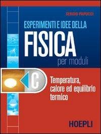 Esperimenti e idee della fisica per moduli. Modulo C: Temperatura, calore ed equilibrio termico. Per le Scuole superiori