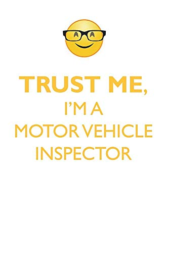 Trust Me, I'm a Motor Vehicle Inspector Affirmations Workbook Positive Affirmations Workbook. Includes: Mentoring Questions, Guidance, Supporting You.