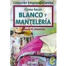 Como Hacer Blanco Y Manteleria/ How to Make Cross-Stitch and Table Linens (Emprendimientos)