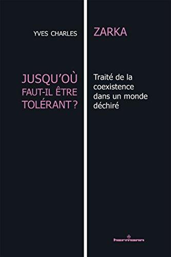 Jusqu'où faut-il être tolérant ?: Traité de la coexistence dans un monde déchiré