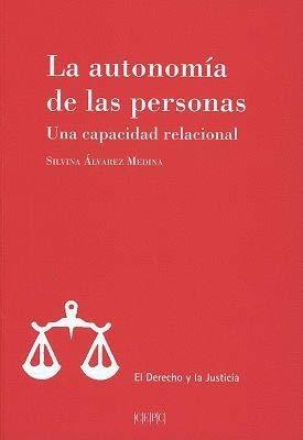 La autonomía de las personas. Una capacidad relacional (El Derecho y la Justicia) por Silvina Álvarez Medina