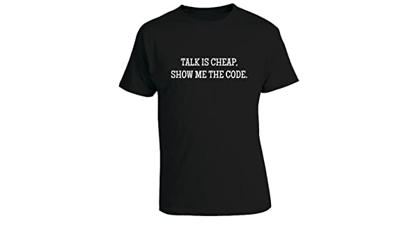 41360cdc Talk is Cheap Show Me the Code - Geeky Nerdy Programming Coding Quote Mens  T-Shirt - Black Small: Amazon.co.uk: Clothing