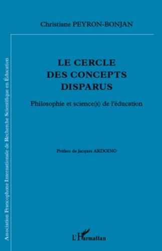 Le cercle des concepts disparus: Philosophie et science(s) de l'ducation