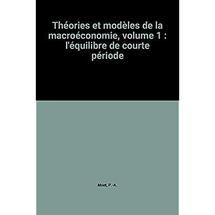 Théories et modèles de la macroéconomie, volume 1 : l'équilibre de courte période