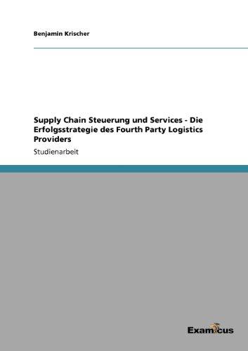 Supply Chain Steuerung und Services - Die Erfolgsstrategie des Fourth Party Logistics Providers