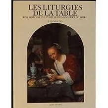 Les Liturgies de la Table, Une Histoire Culturelle du Manger et du Boire