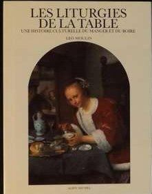 Les Liturgies de la table : Une histoire culturelle du manger et du boire par Léo Moulin