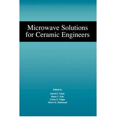 { MICROWAVE SOLUTIONS FOR CERAMIC ENGINEERS } By Clark, Sarah Sarah Richard Ed. Sarah ( Author ) [ Jan - 2005 ] [ Paperback ]