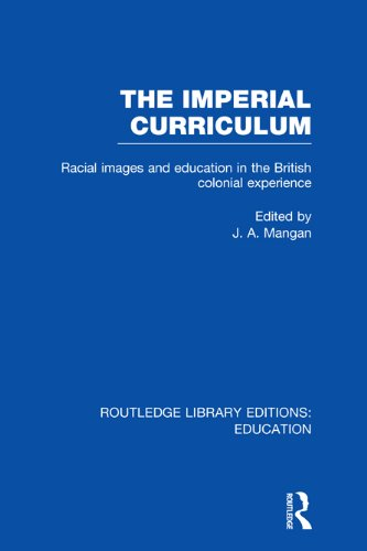 The Imperial Curriculum: Racial Images and Education in the British Colonial Experience (Routledge Library Editions: Education)