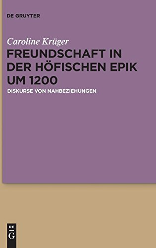 Freundschaft in der höfischen Epik um 1200: Diskurse von Nahbeziehungen