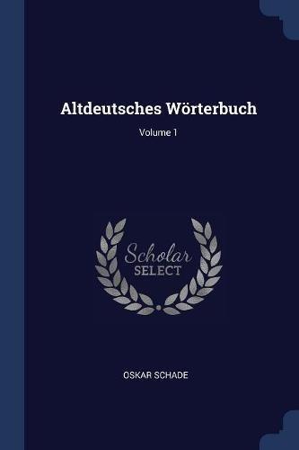 Altdeutsches Wörterbuch; Volume 1
