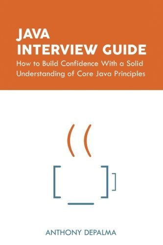 Java Interview Guide: How to Build Confidence With a Solid Understanding of Core Java Principles by Anthony DePalma (2015-12-11)