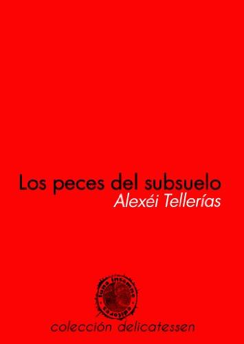 Los Peces del Subsuelo por Alexéi  Tellerías