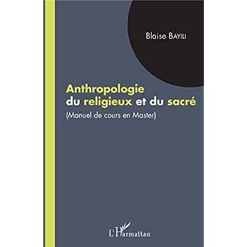 Anthropologie du religieux et du sacré: manuel de cours en master