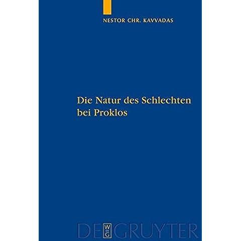 Die Natur des Schlechten bei Proklos: Eine Platoninterpretation und ihre Rezeption durch Dionysios Areopagites (Quellen Und Studien Zur Philosophie) (German Edition) by Nestor Chr. Kavvadas (2009-10-16)