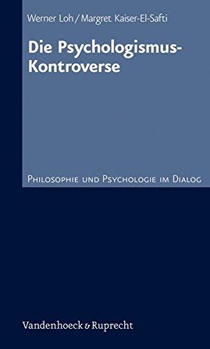 Die Psychologismus-Kontroverse (Philosophie und Psychologie im Dialog, Band 10)