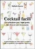 Scarica Libro Cocktail facili La soluzione per i tuoi party Oltre 50 ricette veloci ed economiche (PDF,EPUB,MOBI) Online Italiano Gratis