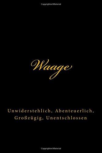 Waage: Unwiderstehlich, Abenteuerlich, Großzügig, Unentschlossen  (Tagebucher, Notizbuch, Schreibblock, Kompositionsbuch)