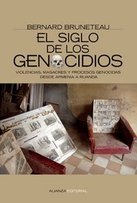 El Siglo De Los Genocidios/ the Century of the Genocides: Violencias, Masacres Y Procesos Genocidas Desde Armenia a Ruanda / Violence, Massacres and ... to Rwanda (Alianza Ensayo) (Spanish Edition) by Bernard Bruneteau (2006-01-30)