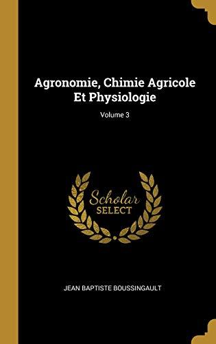 Agronomie, Chimie Agricole Et Physiologie; Volume 3 par Jean Baptiste Boussingault